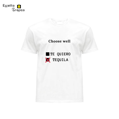 """T-Shirt personalizzata con frase """"Choose well..Tequila"""""""