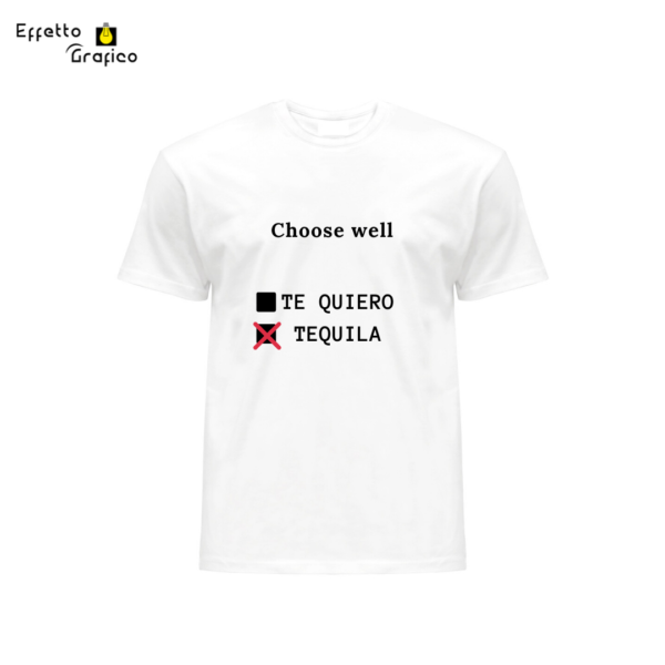 "T-Shirt personalizzata con frase ""Choose well..Tequila"""
